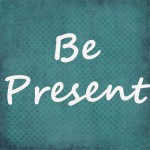 Be Present Today